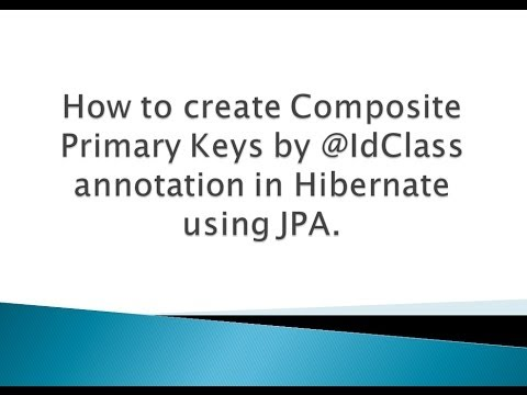 How to create Composite Primary Keys by @IdClass annotation in Hibernate using JPA ?