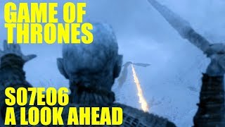 Game of Thrones: Season 7 Episode 6 - A Look Ahead