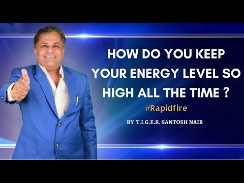 How do you keep your energy level so high all the time ?