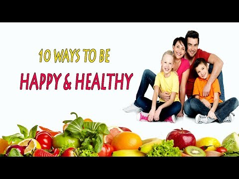 How to Be Healthy and Happy  |  10 Ways To Be Happy & Healthy | How To Be Happy | Healthy Living