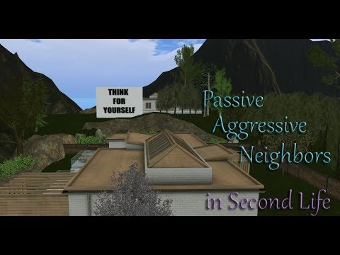 Passive Aggressive Neighbors in Second Life, House Tour & Rambling
