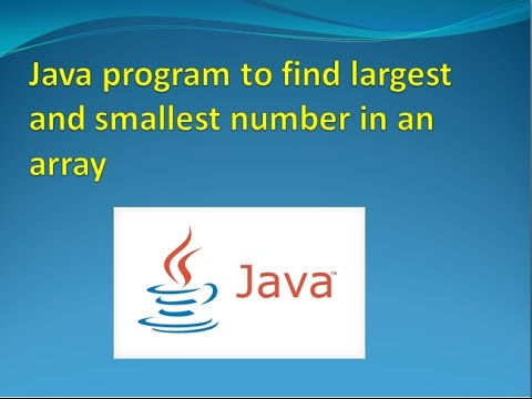 java program to find largest and smallest number in an array