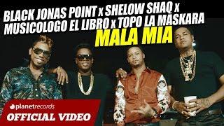 Black Jonas Point x Shelow Shaq x Musicologo El Libro x Topo La Maskara - MALA MIA [Video Oficial]