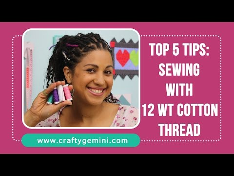 5 Tips for Sewing with 12 wt Cotton Thread- Crafty Gemini's Favorites/Sulky Thread