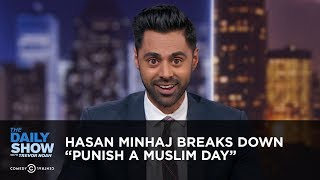 "Hasan Minhaj Breaks Down ""Punish a Muslim Day"" | The Daily Show"