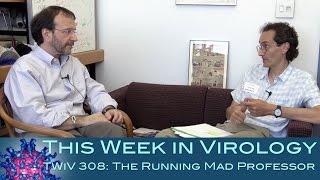 TWiV 308: The Running Mad Professor