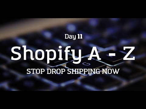 [Day 11] Shopify A to Z - STOP DROP SHIPPING NOW!