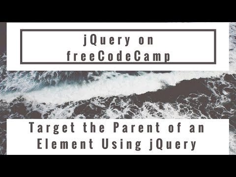 Target the Parent of an Element Using jQuery, jQuery in freeCodeCamp