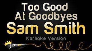 Sam Smith - Too Good At Goodbyes (Karaoke Version)