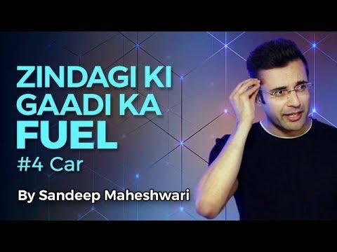 Zindagi Ki Gaadi Ka Fuel - By Sandeep Maheshwari
