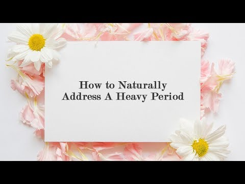 How to Naturally Address A Heavy Period