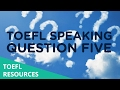 How to Perfectly Answer a Type 5 TOEFL Speaking Question