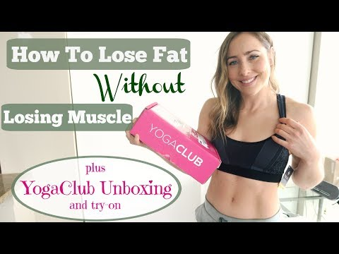 YogaClub Unboxing // How to Lose Fat, NOT MUSCLE