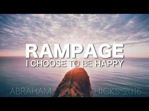 Abraham Hicks * RAMPAGE * I Choose to be Happy (with music)