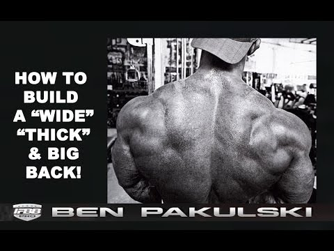 How to Build Wide, Thick and Big Back Muscles by Ben Pakulski