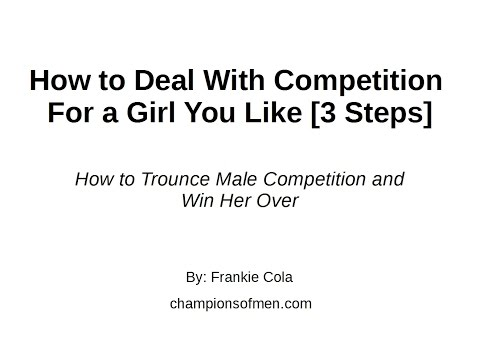 How to Deal With Competition For a Girl You Like (3 Crucial Steps)