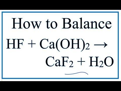 How to Balance HF + Ca(OH)2 = CaF2 + H2O (Hydrofluoric Acid plus Calcium Hydroxide)
