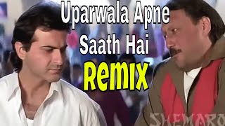 Uparwala Apne Saath   Remix