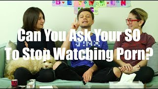 Can You Ask An SO To Stop Watching Porn? / Gaby & Allison