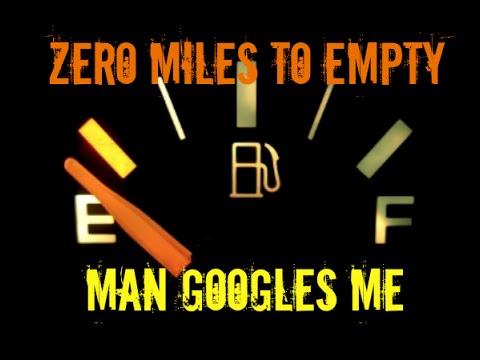 Zero Miles to Empty and Man Googles Me