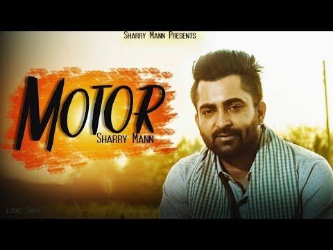 Motor (FULL SONG) - Sharry Mann   Parmish Verma   New Punjabi Songs 2018