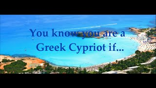 You know you are Greek Cypriot...