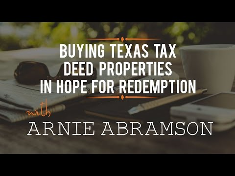 Buying Texas Tax Deed Properties in Hope for Redemption with Arnie Abramson
