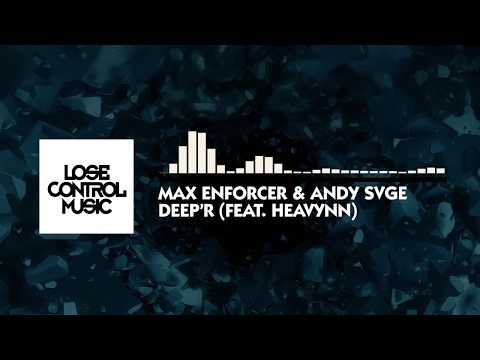 Max Enforcer & ANDY SVGE feat Heavynn - Deep'r