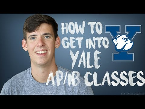 HOW TO GET INTO YALE: AP/IB CLASSES