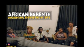 AFRICAN PARENTS MORNING DEVOTION EP2 | Homeoflafta comedy