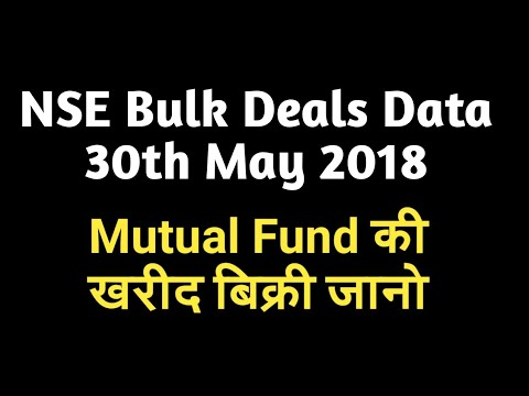 NSE Bulk Deals Data 30th May 2018 - Mutual Fund की खरीद बिक्री जानो