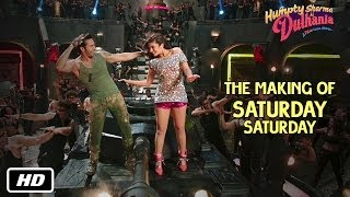 Making of Saturday Saturday | Humpty Sharma Ki Dulhania | Varun Dhawan, Alia Bhatt