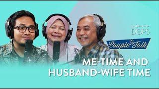 Me-Time and Husband-Wife Time   Prof. Muhaya + Dr. Azmi