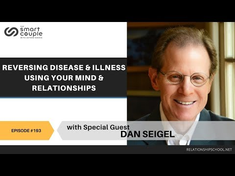 Reversing Disease & Illness Using Your Mind & Relationships - Dan Siegel - SC 193