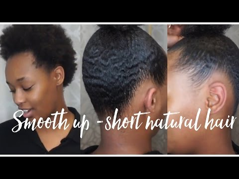 HOW TO || SMOOTH UP NATURAL SHORT HAIR || TWA