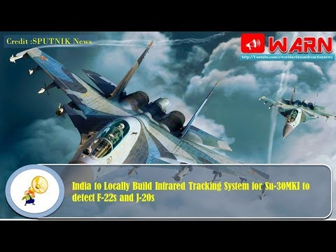 India to Locally Build Infrared Tracking System for Su-30MKI to detect F-22s and J-20s