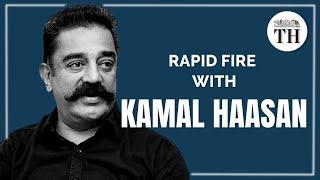 Rapid fire with Kamal Haasan