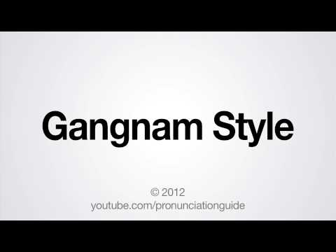How to Pronounce Gangnam Style