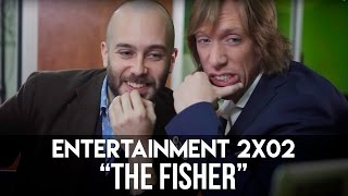 "ENTERTAINMENT- 2x02 ""The fisher"""