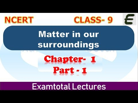 Matter in our surroundings : Class - 9 Science Ncert , Chapter - 1, Part-01/04