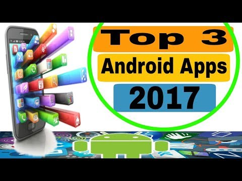 Top 3 Apps You Must Try... 3 Best apps of android 2017