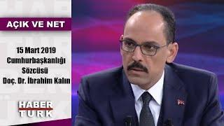 Açık Ve Net - 15 Mart 2019 (cumhurbaşkanlığı Sözcüsü Doç. Dr. İbrahim Kalın)