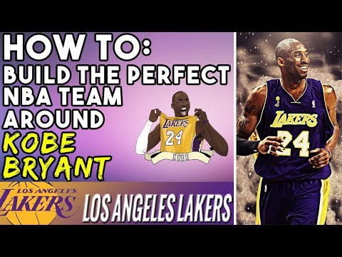 How To Build The Perfect NBA Team Around Kobe Bryant