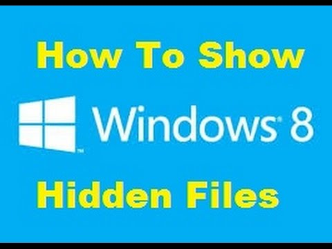How to show hidden files and folders in Windows 8
