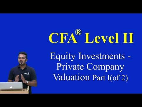 CFA Level II: Equity Investments - Private Company Valuation Part I(of 2)