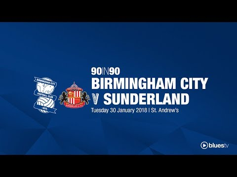 Birmingham City 3 - 1 Sunderland | 90in90