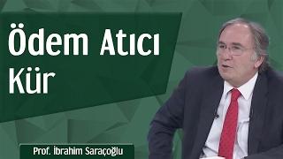 Ödem Atıcı Kür | Prof. İbrahim Saraçoğlu