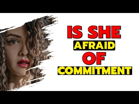 Why is she afraid of commitment?