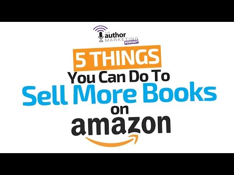 5 Things You Can Do To Sell More Books on Amazon