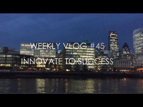 Innovate to Success -  Weekly Vlog #45